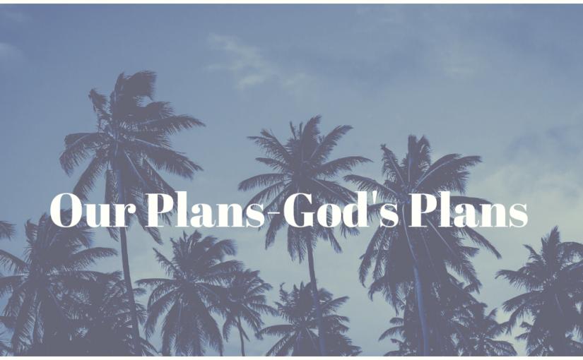 Our Plans – God's Plans