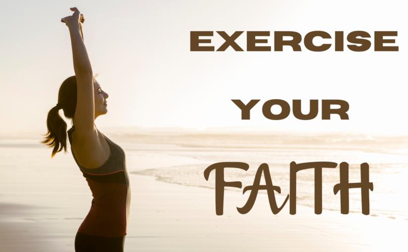 Exercise Your Faith