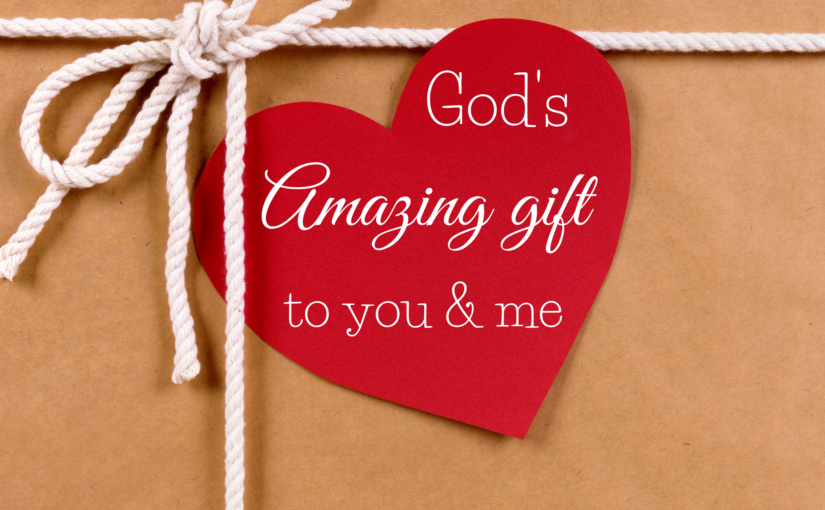 God's Amazing Gift to You and Me